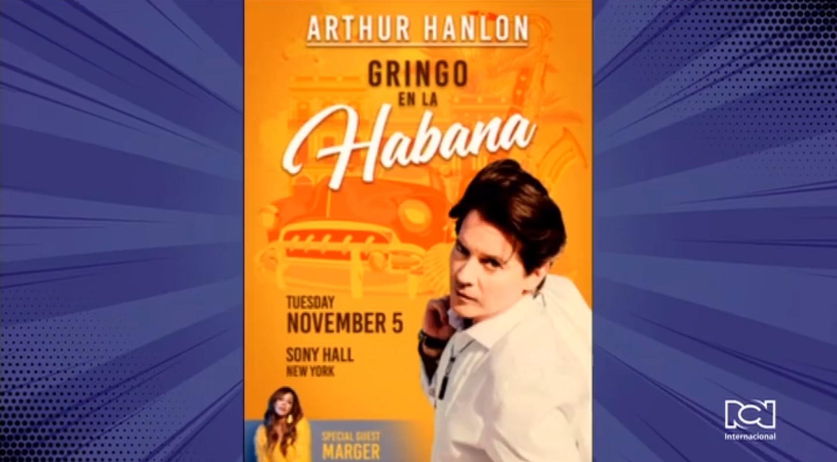 Arthur Hanlon ofrecerá su concierto 'Un gringo en La Habana' este 5 de noviembre en el Sony Hall de Nueva York