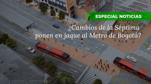 Especial: ¿Cambios de la Séptima ponen en jaque al Metro de Bogotá?