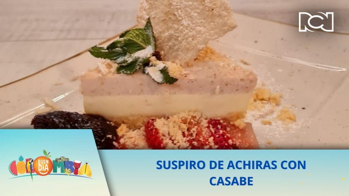 RECETA: SUSPIRO DE ACHIRAS CON CASABE