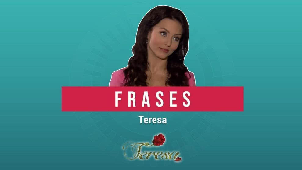 Teresa y sus icónicas frases